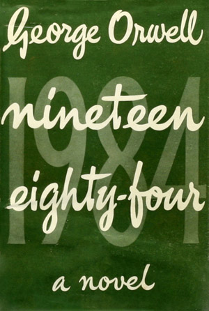 NINETEEN EIGHTY-FOUR, by George Orwell.